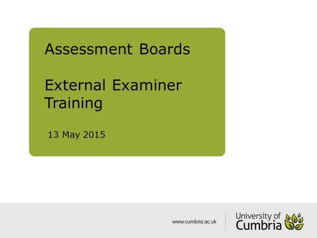 Assessment Boards External Examiner Training 13 May 2015.