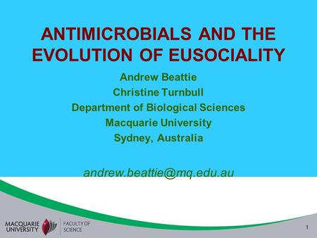 1 ANTIMICROBIALS AND THE EVOLUTION OF EUSOCIALITY Andrew Beattie Christine Turnbull Department of Biological Sciences Macquarie University Sydney, Australia.