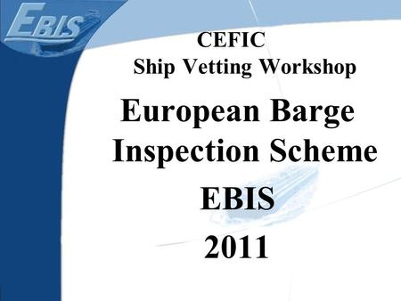 CEFIC Ship Vetting Workshop European Barge Inspection Scheme EBIS 2011.
