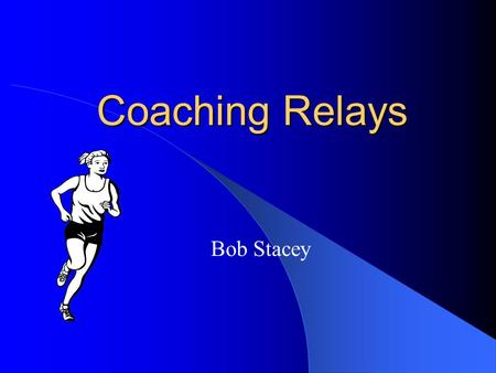 Coaching Relays Bob Stacey Terminology Incoming runner -the runner that is going to pass the stick. Outgoing runner - the runner that is going to receive.