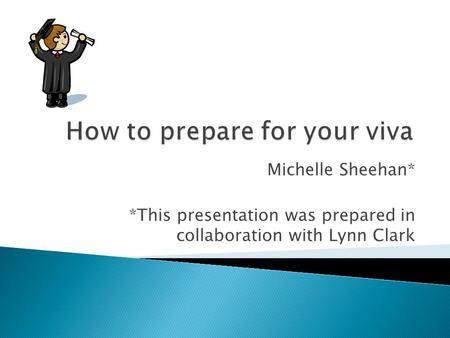 Michelle Sheehan* *This presentation was prepared in collaboration with Lynn Clark.