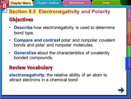 Section 8.5 Electronegativity and Polarity Describe how electronegativity is used to determine bond type. electronegativity: the relative ability of an.