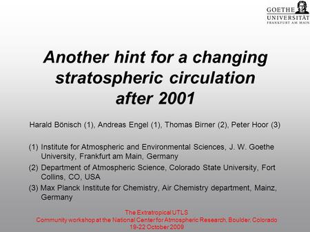 Another hint for a changing stratospheric circulation after 2001 Harald Bönisch (1), Andreas Engel (1), Thomas Birner (2), Peter Hoor (3) (1)Institute.