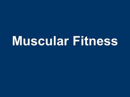 Muscular Fitness. Muscular Fitness Assessment Purpose –Assess muscular fitness –Identify weaknesses –Monitor progress –Measure effectiveness –Motivation.