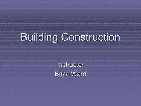 Building Construction Instructor Brian Ward. Purpose  Why should we, as firefighters, be concerned with building construction?