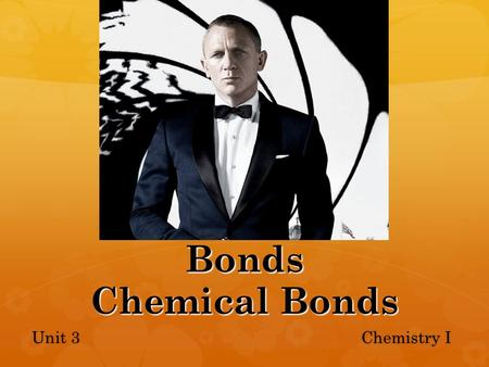 Bonds Chemical Bonds Unit 3 Chemistry I. Elements and Periodic Table  Elements are organized into columns and rows  Columns have same number of valence.