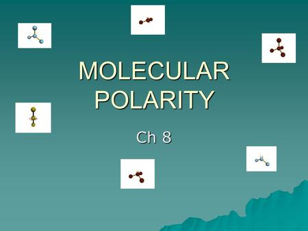 MOLECULAR POLARITY Ch 8. BOND VS. MOLECULAR POLARITY.