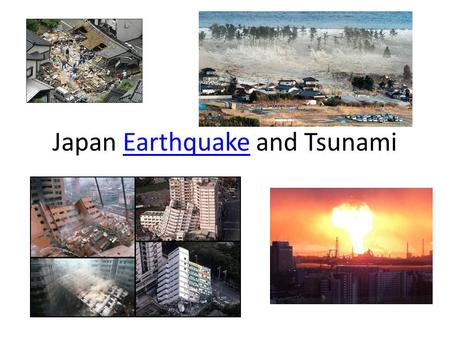 Japan Earthquake and TsunamiEarthquake. What happened? Large earthquake Earthquake hazards: – Tsunami – Ground shaking – Liquefaction – Landslides People.