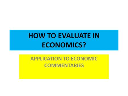 HOW TO EVALUATE IN ECONOMICS? APPLICATION TO ECONOMIC COMMENTARIES.