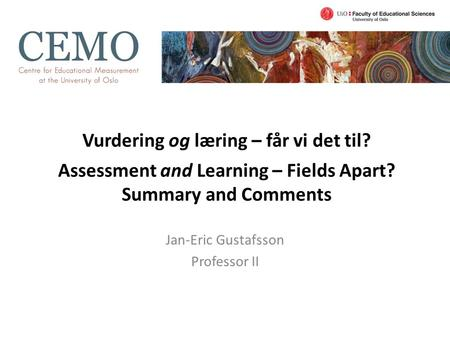 Vurdering og læring – får vi det til? Assessment and Learning – Fields Apart? Summary and Comments Jan-Eric Gustafsson Professor II.
