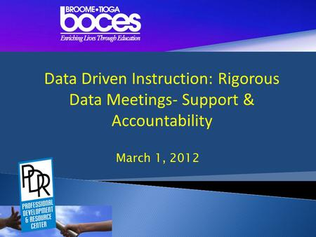 March 1, 2012 Data Driven Instruction: Rigorous Data Meetings- Support & Accountability.