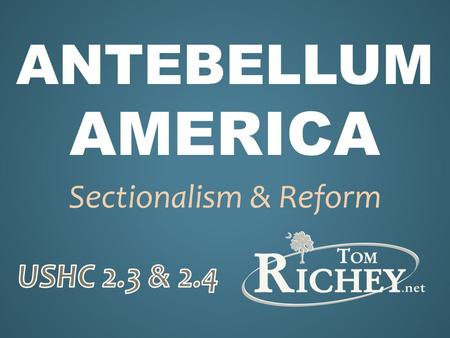 "ANTEBELLUM AMERICA Sectionalism & Reform. ""Before the [Civil] War"" 1820 - 1860 Missouri CompromiseCivil War ANTEBELLUM."