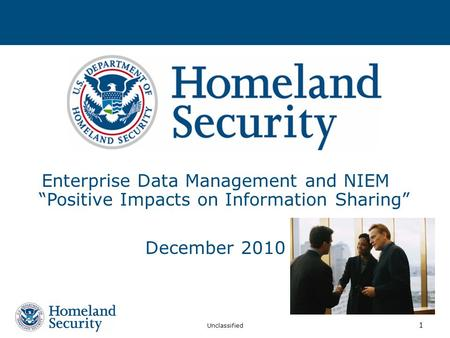 "Enterprise Data Management and NIEM ""Positive Impacts on Information Sharing"" December 2010 DHS Enterprise Data Management and the National Information."