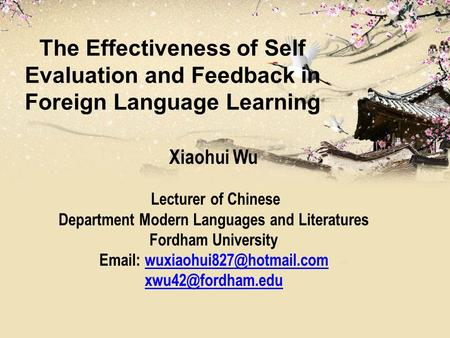 The Effectiveness of Self Evaluation and Feedback in Foreign Language Learning Xiaohui Wu Lecturer of Chinese Department Modern Languages and Literatures.