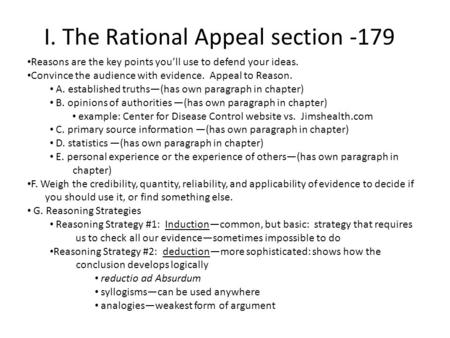 I. The Rational Appeal section -179 Reasons are the key points you'll use to defend your ideas. Convince the audience with evidence. Appeal to Reason.