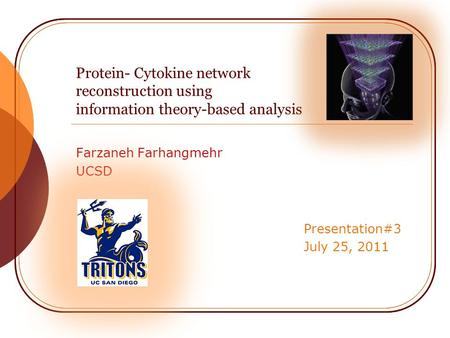 Protein- Cytokine network reconstruction using information theory-based analysis Farzaneh Farhangmehr UCSD Presentation#3 July 25, 2011.