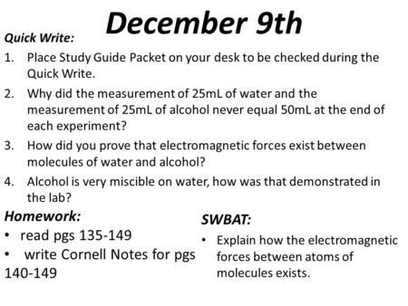 December 9th Quick Write: 1.Place Study Guide Packet on your desk to be checked during the Quick Write. 2.Why did the measurement of 25mL of water and.