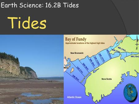Earth Science: 16.2B Tides Tides.