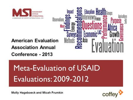 Meta-Evaluation of USAID Evaluations: 2009-2012 American Evaluation Association Annual Conference - 2013 Molly Hageboeck and Micah Frumkin.