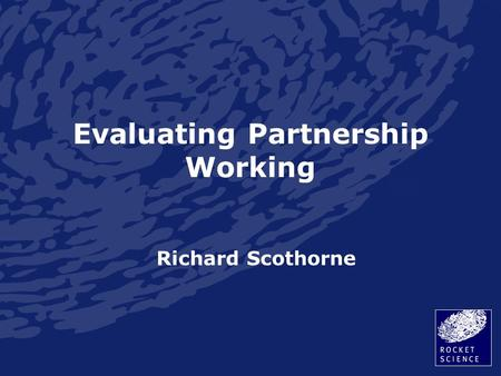Evaluating Partnership Working Richard Scothorne.
