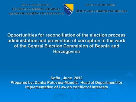 Opportunities for reconciliation of the election process administation and prevention of corruption in the work of the Central Election Commision of Bosnia.