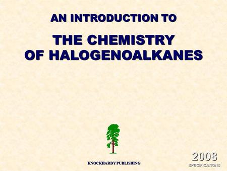 AN INTRODUCTION TO THE CHEMISTRY OF HALOGENOALKANES KNOCKHARDY PUBLISHING 2008 SPECIFICATIONS.