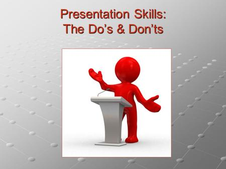 Presentation Skills: The Do's & Don'ts. Overview Purpose (Why we give presentations) Structure (How we give presentations) Preparation (What do we need.