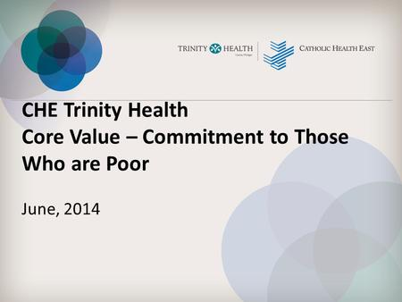 CHE Trinity Health Core Value – Commitment to Those Who are Poor June, 2014.
