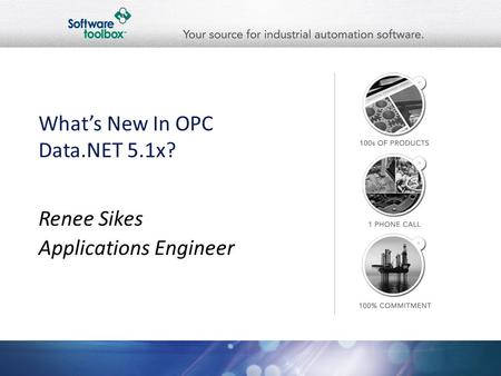 What's New In OPC Data.NET 5.1x? Renee Sikes Applications Engineer.