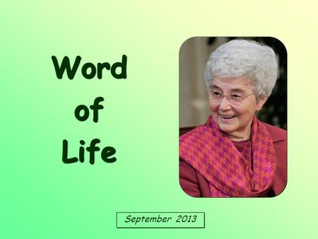 September 2013 Word of Life «Let us love, not in word or speech, but in truth and action.» (1 Jn 3:18)
