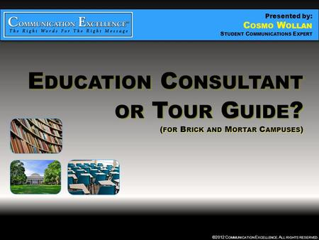 EDUCATION CONSULTANT OR TOUR GUIDE ©2012 C OMMUNICATION E XCELLENCE. A LL RIGHTS RESERVED. E DUCATION C ONSULTANT OR T OUR G UIDE ? ( FOR B RICK AND M.