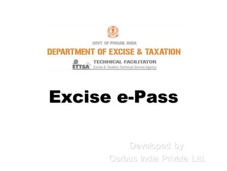 Excise e-Pass Developed by Corbus India Private Ltd. Corbus India Private Ltd.