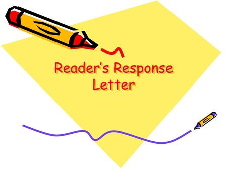 Reader's Response Letter. Use the Friendly Letter Format Date (capitalize, comma between date and year) Greeting (capitalize and put a comma after greeting)