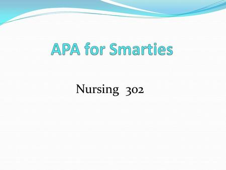 APA for Smarties Nursing 302.