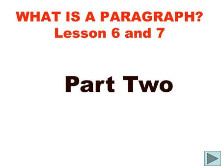 WHAT IS A PARAGRAPH? Lesson 6 and 7 Part Two. V isible S peech a short course in the fundamentals of writing / lesson six By Joe Napora.
