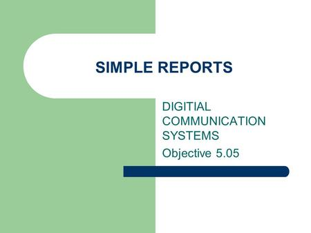 SIMPLE REPORTS DIGITIAL COMMUNICATION SYSTEMS Objective 5.05.