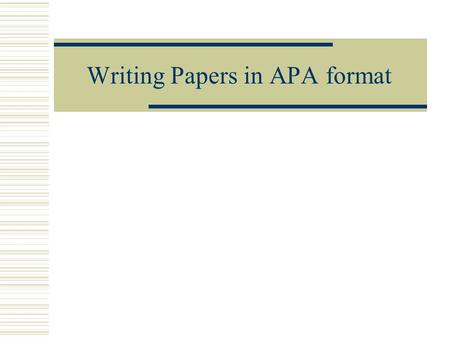 Writing Papers in APA format. Basic guidelines  APA format dictates 12-point font Times New Roman or Courier is preferred. Do not use a compressed typeface.
