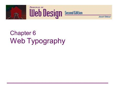 Chapter 6 Web Typography. Principles of Web Design 2nd Ed. Chapter 6 2 Principles of Web Design Chapter 6 Objectives Understand principles for type design.