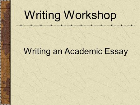 Writing Workshop Writing an Academic Essay. Finding your thesis Think and brainstorm to find a focus/thesis that you want to write Look for quotations.