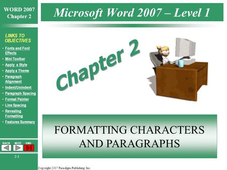 Copyright 2007 Paradigm Publishing Inc. WORD 2007 Chapter 2 BACKNEXTEND 2-1 LINKS TO OBJECTIVES Fonts and Font Effects Fonts and Font Effects Mini Toolbar.
