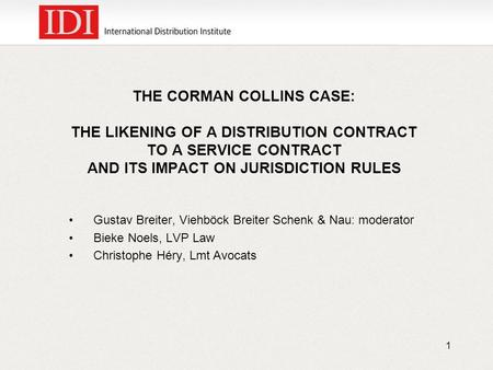THE CORMAN COLLINS CASE: THE LIKENING OF A DISTRIBUTION CONTRACT TO A SERVICE CONTRACT AND ITS IMPACT ON JURISDICTION RULES Gustav Breiter, Viehböck Breiter.