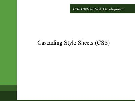 CS4370/6370 Web Development Cascading Style Sheets (CSS)
