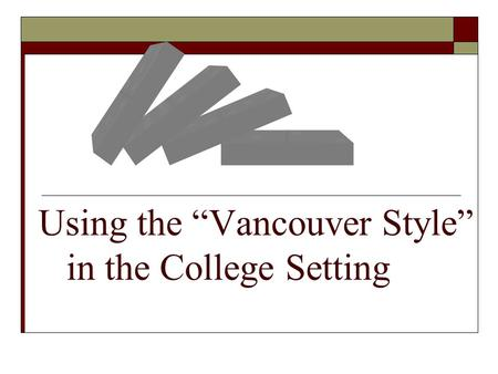 "Using the ""Vancouver Style"" in the College Setting."
