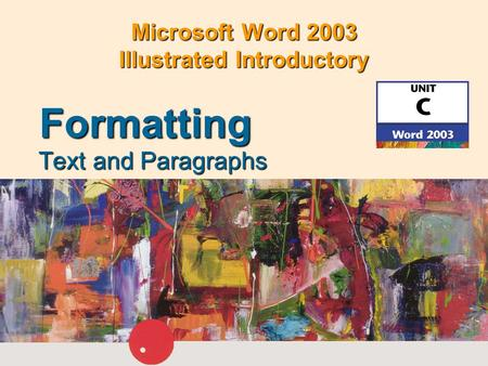 Microsoft Word 2003 Illustrated Introductory Text and Paragraphs Formatting.