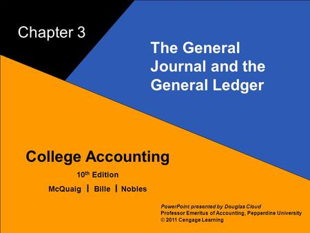 3–1 McQuaig Bille 1 College Accounting 10 th Edition McQuaig Bille Nobles © 2011 Cengage Learning PowerPoint presented by Douglas Cloud Professor Emeritus.
