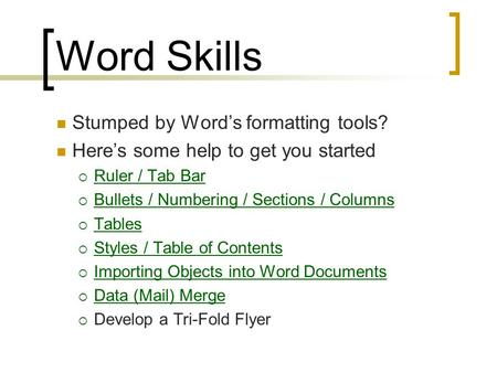 Word Skills Stumped by Word's formatting tools? Here's some help <strong>to</strong> get you started  Ruler / Tab Bar Ruler / Tab Bar  Bullets / Numbering / Sections.