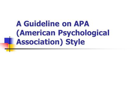 A Guideline on APA (American Psychological Association) Style.