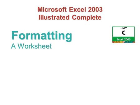Microsoft Excel 2003 Illustrated Complete A Worksheet Formatting.