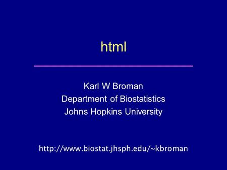 Html Karl W Broman Department of Biostatistics Johns Hopkins University