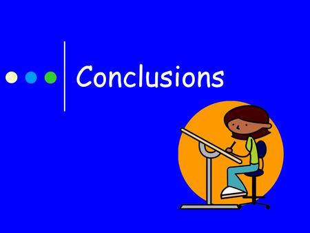 Conclusions. What is a conclusion? A conclusion is the ending or closing of your writing. It leaves the reader with something to think about. A conclusion.